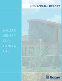 2016 Holzer Center for Cancer Care Annual Report